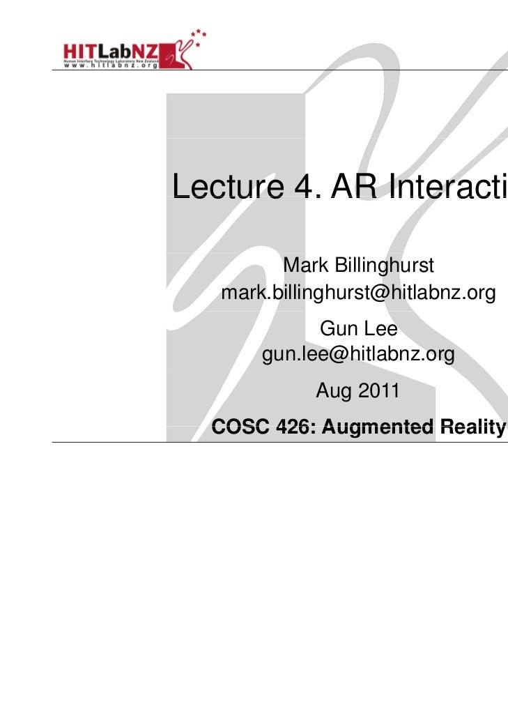 Lecture 4. AR Interaction         Mark Billinghurst   mark.billinghurst@hitlabnz.org             Gun Lee       gun.lee@hit...