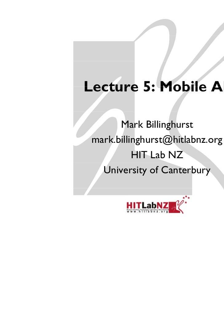 Lecture 5: Mobile AR       Mark Billinghurst mark.billinghurst@hitlabnz.org    k billi h t@hitl b           HIT Lab NZ   U...