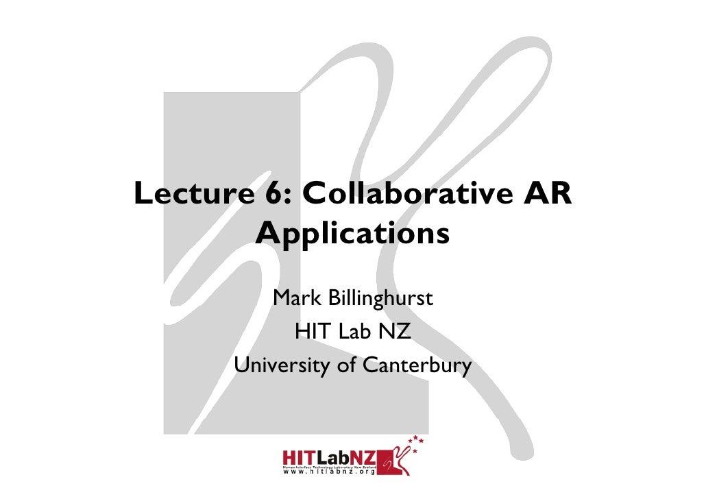 Lecture 6: Collaborative AR       Applications         pp          Mark Billinghurst                     g            HIT ...