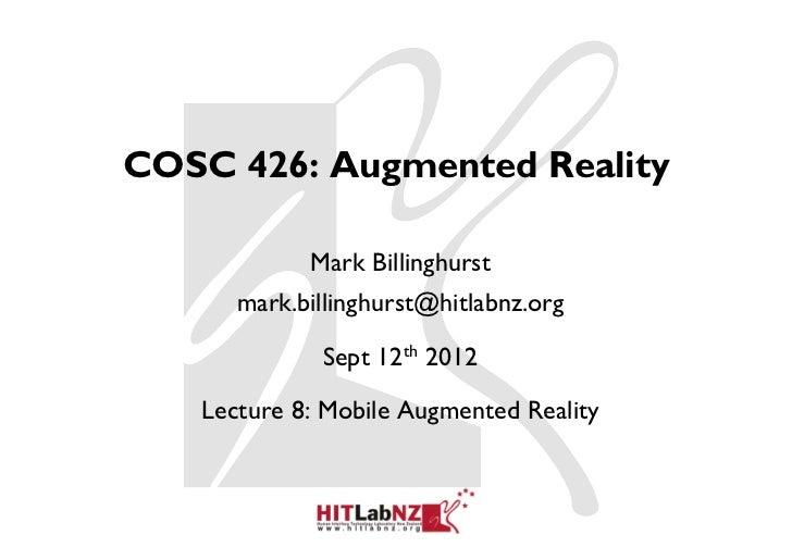 COSC 426: Augmented Reality            Mark Billinghurst      mark.billinghurst@hitlabnz.org             Sept 12th 2012   ...