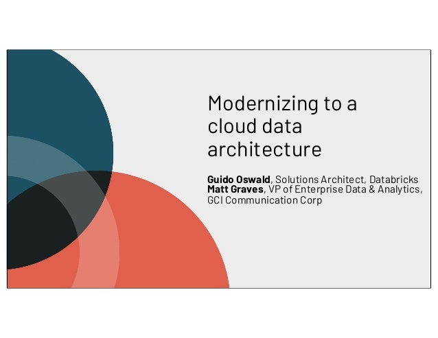 Modernizing to a cloud data architecture Guido Oswald, Solutions Architect, Databricks Matt Graves, VP of Enterprise Data ...