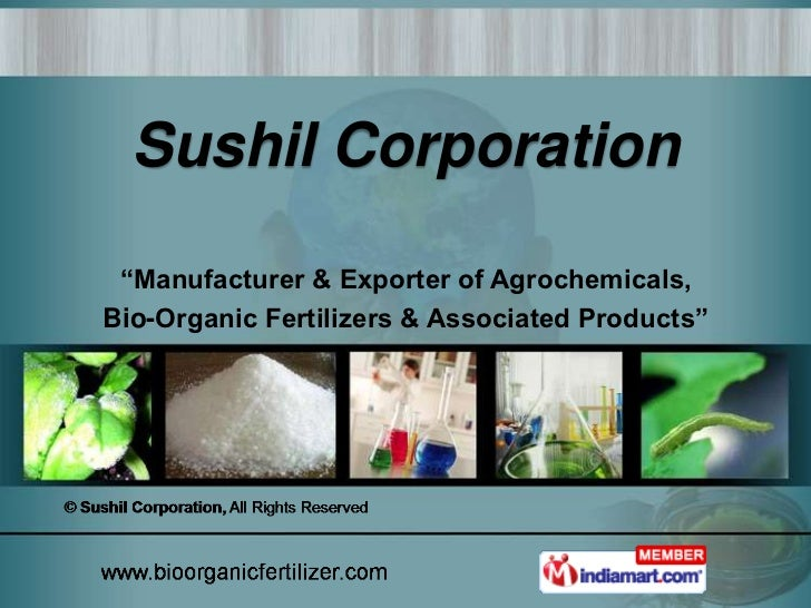 "Sushil Corporation ""Manufacturer & Exporter of Agrochemicals,Bio-Organic Fertilizers & Associated Products"""