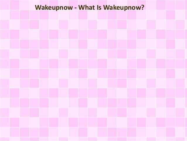 Wakeupnow - What Is Wakeupnow?