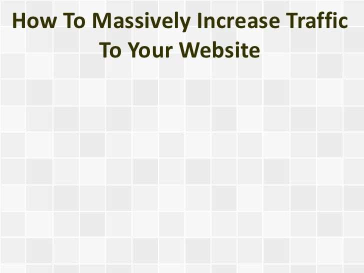 How To Massively Increase Traffic       To Your Website