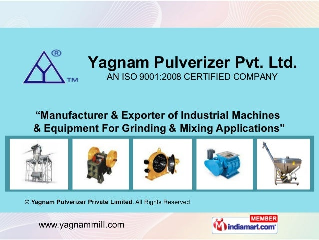 "Yagnam Pulverizer Pvt. Ltd.             AN ISO 9001:2008 CERTIFIED COMPANY""Manufacturer & Exporter of Industrial Machines&..."