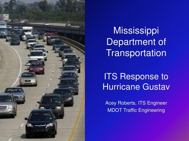 Mississippi Department of Transportation<br />ITS Response to Hurricane Gustav<br />Acey Roberts, ITS Engineer<br />MDOT T...