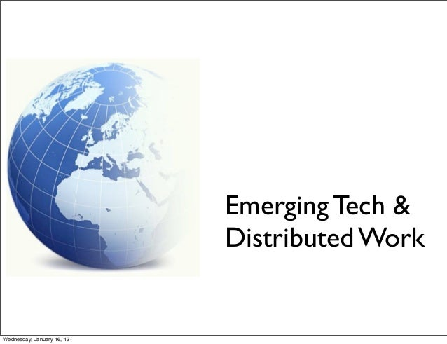 Emerging Tech &                            Distributed WorkWednesday, January 16, 13