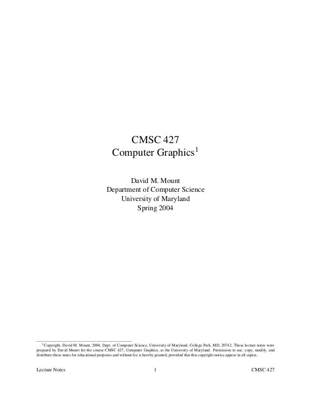 CMSC 427 Computer Graphics1 David M. Mount Department of Computer Science University of Maryland Spring 2004  1 Copyright,...