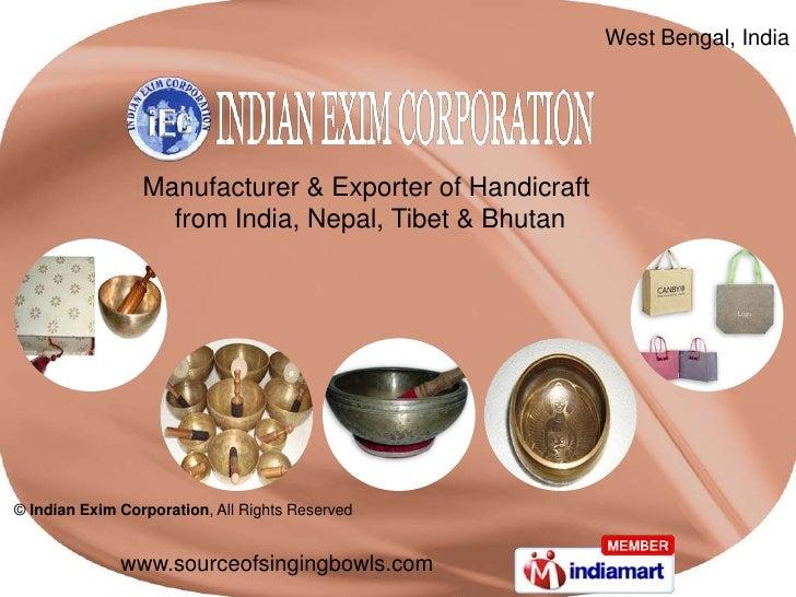 West Bengal, India <br />Manufacturer & Exporter of Handicraft <br />from India, Nepal, Tibet & Bhutan<br />© Indian Exim ...