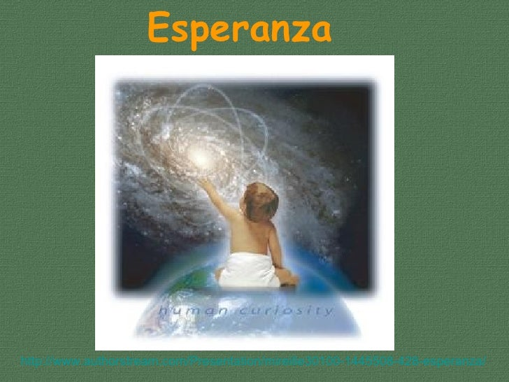 Esperanzahttp://www.authorstream.com/Presentation/mireille30100-1445508-428-esperanza/