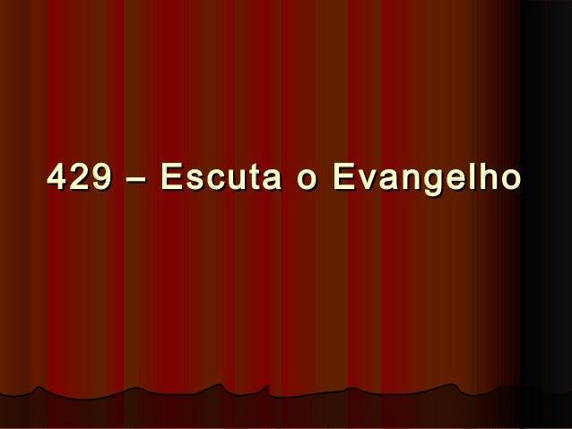 429 – Escuta o Evangelho429 – Escuta o Evangelho