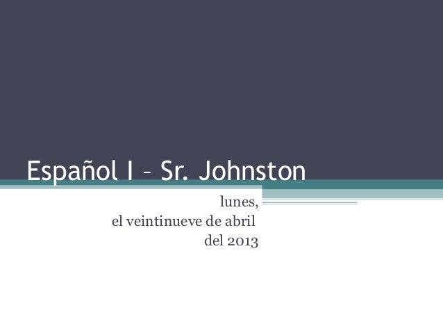 Español I – Sr. Johnstonlunes,el veintinueve de abrildel 2013
