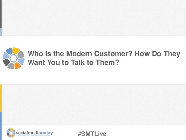 Who is the Modern Customer? How Do They Want You to Talk to Them? #SMTLive