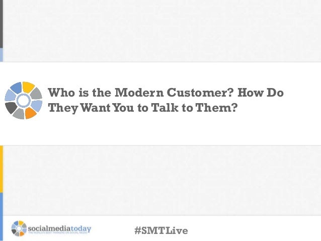 Who is the Modern Customer? How Do TheyWantYou to Talk to Them? #SMTLive