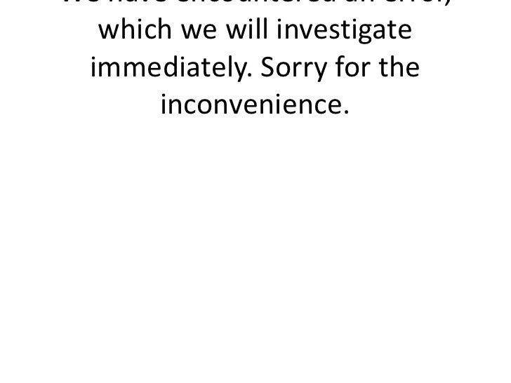We have encountered an error,   which we will investigate  immediately. Sorry for the       inconvenience.