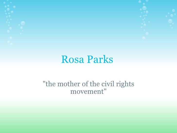 """Rosa Parks  """"the mother of the civil rights movement"""""""