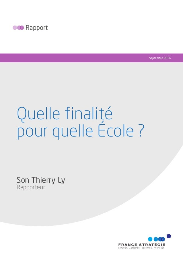Quelle finalité pour quelle École ? Rapport Septembre 2016 Son Thierry Ly Rapporteur