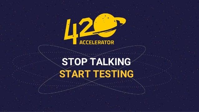 STOP TALKING START TESTING