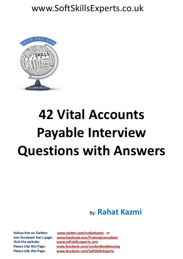 www.SoftSkillsExperts.co.uk  42 Vital Accounts Payable Interview Questions with Answers  By: Rahat  Follow him on Twitter:...