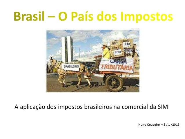 A aplicação dos impostos brasileiros na comercial da SIMI Nuno Couceiro – 3 / 1 /2013