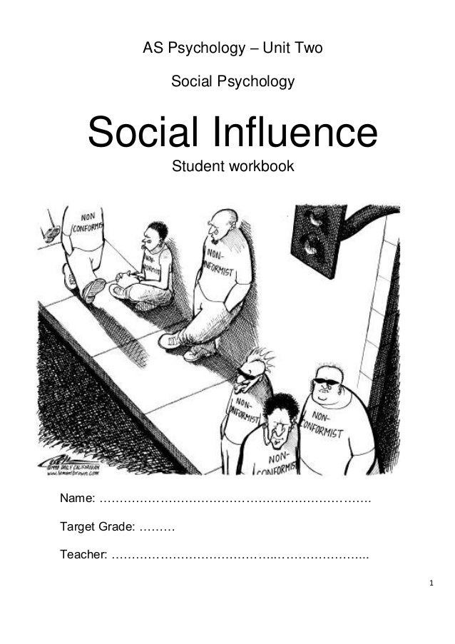 1 AS Psychology – Unit Two Social Psychology Social Influence Student workbook Name: …………………………………………………………. Target Grade:...