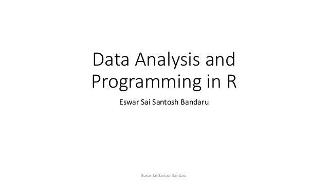 Data Analysis and Programming in R Eswar Sai Santosh Bandaru Eswar Sai Santosh Bandaru