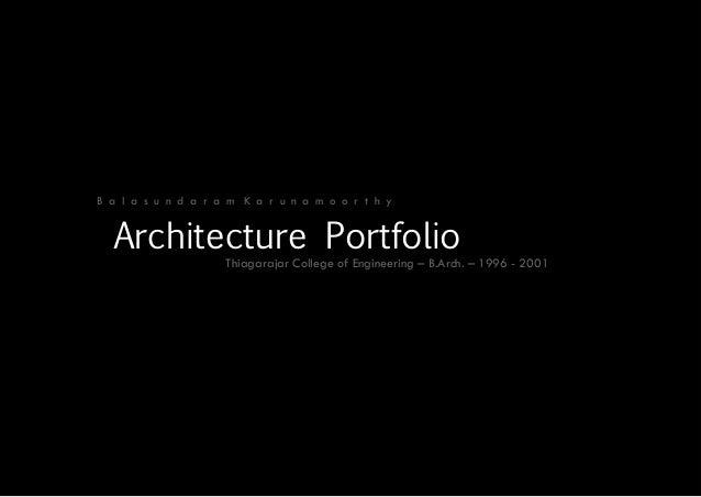 B a l a s u n d a r a m K a r u n a m o o r t h y Architecture Portfolio Thiagarajar College of Engineering – B.Arch. – 19...