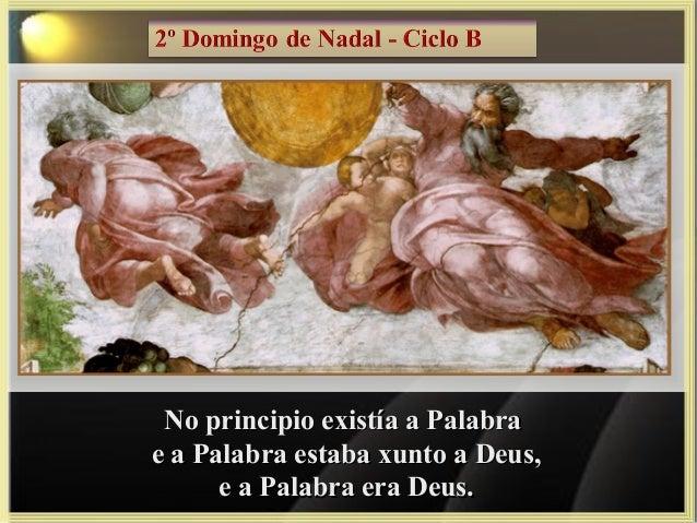 No principio existía a PalabraNo principio existía a Palabra e a Palabra estaba xunto a Deus,e a Palabra estaba xunto a De...