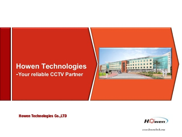 www.howentech.com Howen Technologies Co.,LTD Howen Technologies -Your reliable CCTV Partner