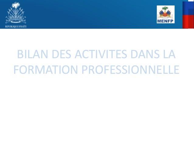 BILAN  DES  ACTIVITES  DANS  LA  FORMATION  PROFESSIONNELLE  Conseil de Gouvernement  Présentation de la secrétaire d'Etat...