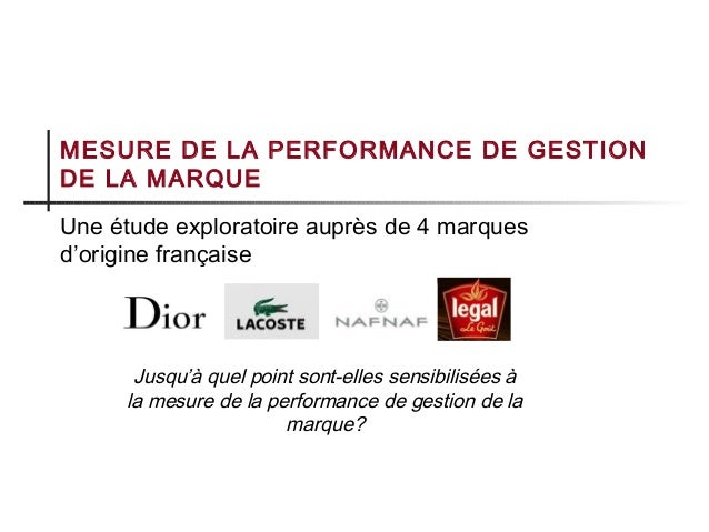 MESURE DE LA PERFORMANCE DE GESTION DE LA MARQUE Une étude exploratoire auprès de 4 marques d'origine française Jusqu'à qu...