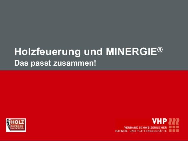 Holzfeuerung und MINERGIE® Das passt zusammen!