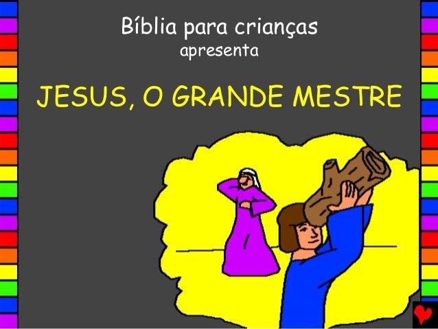 JESUS, O GRANDE MESTRE Bíblia para crianças apresenta
