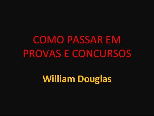 COMO PASSAR EM PROVAS E CONCURSOS William Douglas
