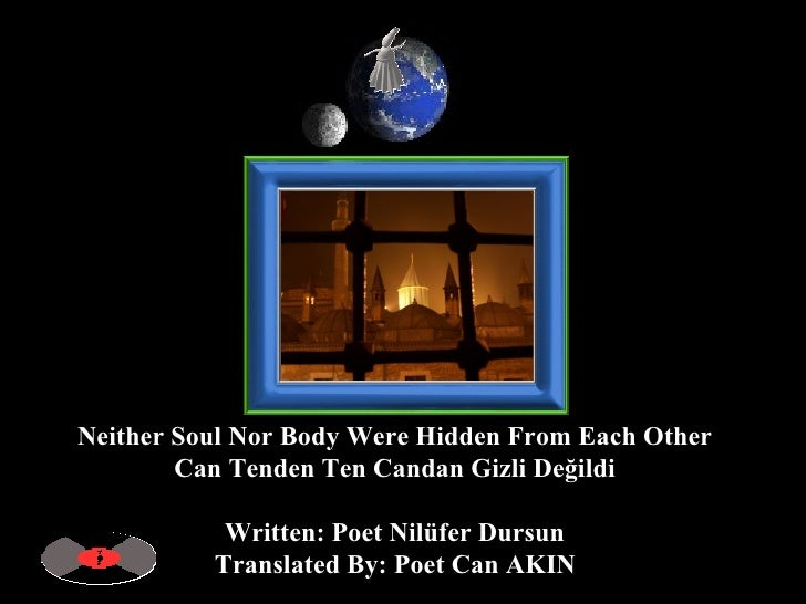 Neither Soul Nor Body Were Hidden From Each Other  Can Tenden Ten Candan Gizli Değildi  Written: Poet Nilüfer Dursun  Tran...