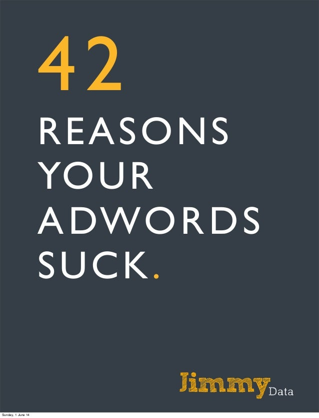 42 REASONS YOUR ADWORDS SUCK. Sunday, 1 June 14