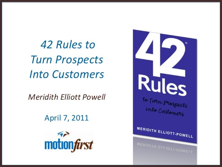 42 Rules to <br />Turn Prospects <br />Into Customers<br />Meridith Elliott PowellApril 7, 2011<br />
