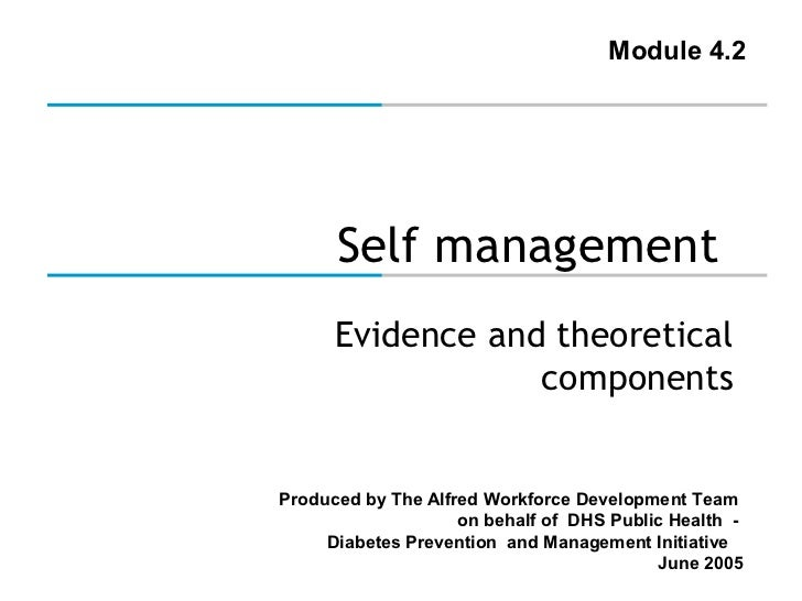 Module 4.2      Self management      Evidence and theoretical                  componentsProduced by The Alfred Workforce ...