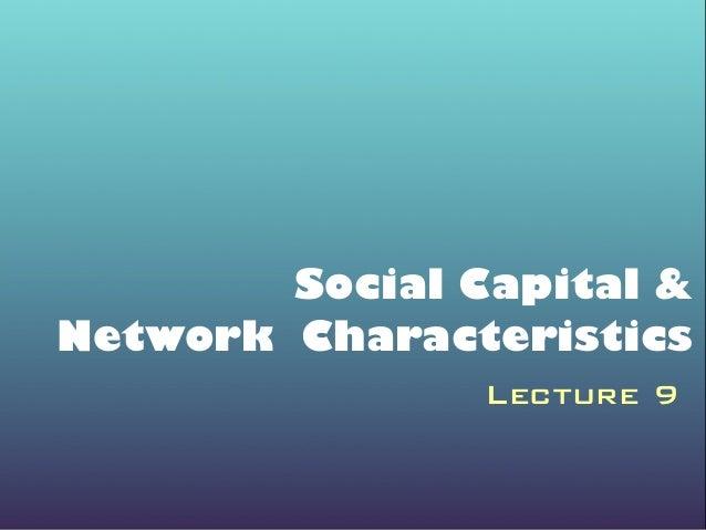 Social Capital & Network Characteristics Lecture 9