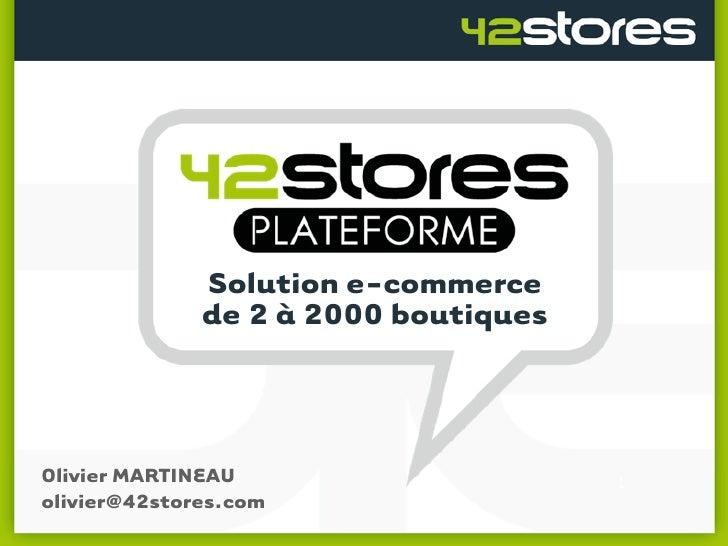 Solution e-commerce               de 2 à 2000 boutiques    Olivier MARTINEAU olivier@42stores.com