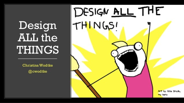Design ALL the THINGS ChristinaWodtke @cwodtke