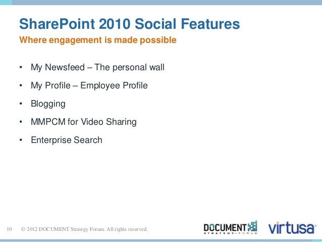 SharePoint 2010 Social Features  Where engagement is made possible  • My Newsfeed – The personal wall  • My Profile – Empl...