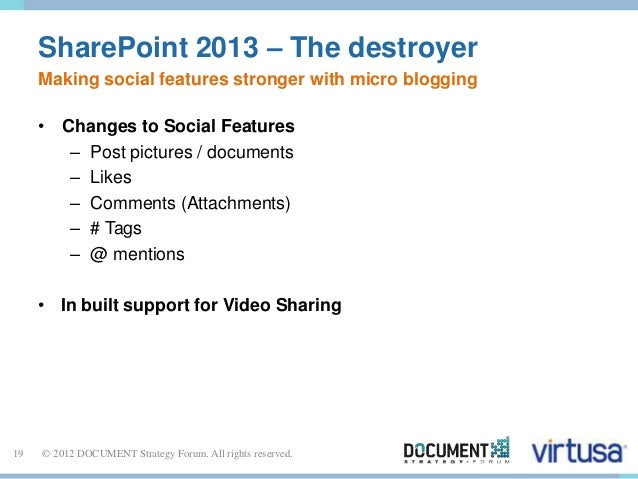 SharePoint 2013 – The destroyer  Making social features stronger with micro blogging  • Changes to Social Features  – Post...