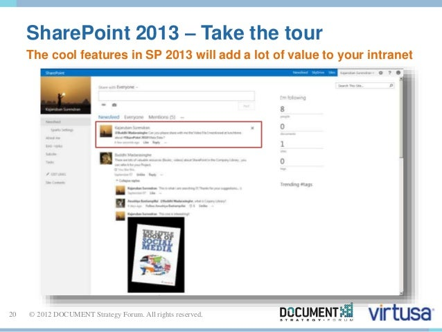 SharePoint 2013 – Take the tour  The cool features in SP 2013 will add a lot of value to your intranet  20 © 2012 DOCUMENT...