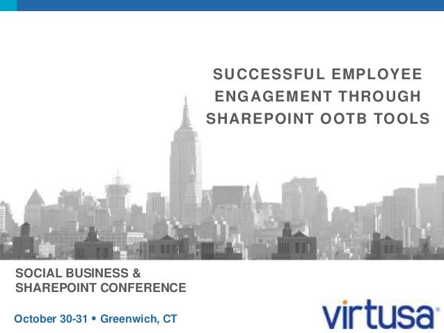 SOCIAL BUSINESS &  SHAREPOINT CONFERENCE  October 30-31  Greenwich, CT  SUCCESSFUL EMPLOYEE  ENGAGEMENT THROUGH  SHAREPOI...