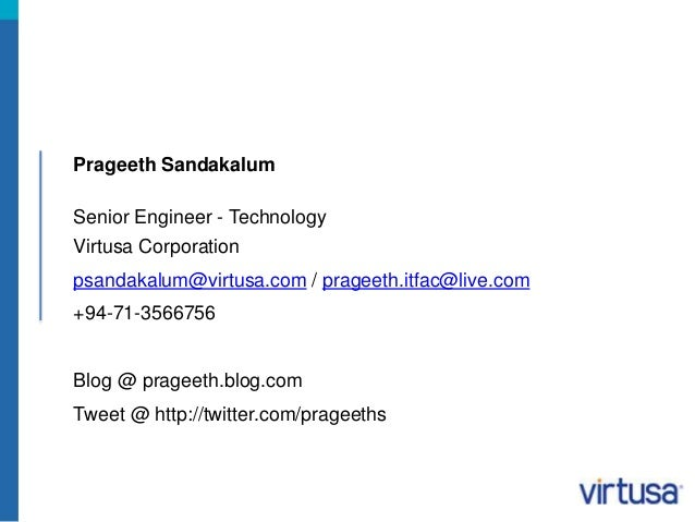 Prageeth Sandakalum  Senior Engineer - Technology  Virtusa Corporation  psandakalum@virtusa.com / prageeth.itfac@live.com ...