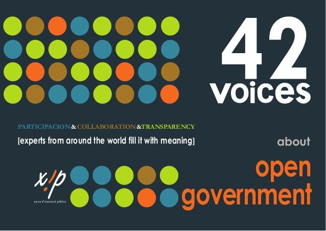 PARTICIPACION&COLLABORATION&TRANSPARENCY about open government experts from around the world fill it with meaning