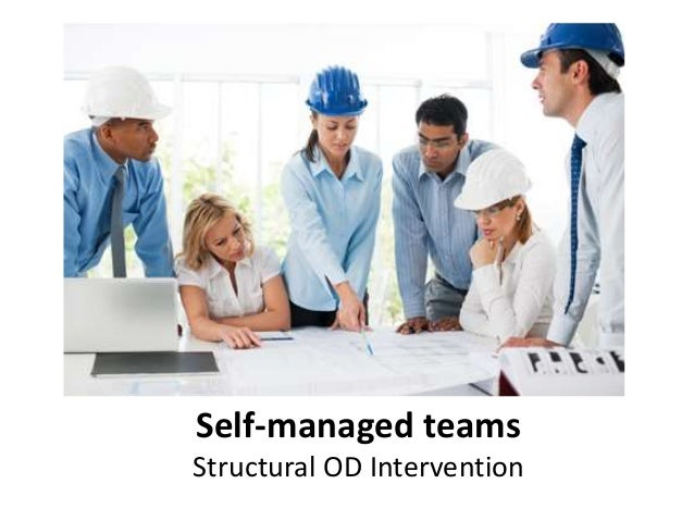 Self managed teams structural intervention ...