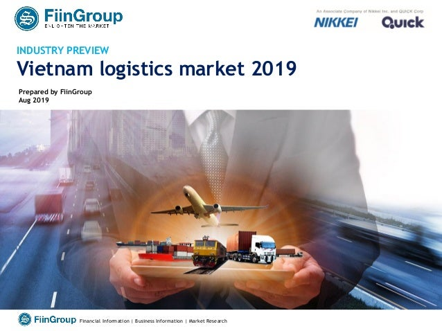 1Financial Information | Business Information | Market Research INDUSTRY PREVIEW Vietnam logistics market 2019 Prepared by...