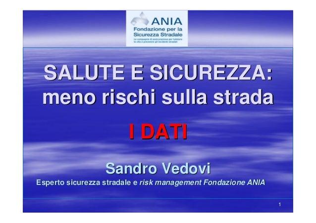 SALUTE E SICUREZZA: meno rischi sulla strada                        I DATI                  Sandro VedoviEsperto sicurezza...